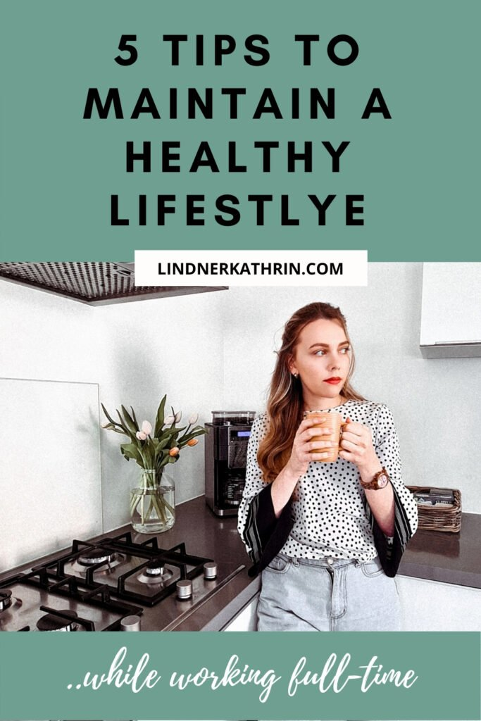 5 tips to maintain a healthy lifestyle while working full time kathrin lindner
